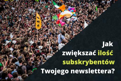 Jak zwiększać ilość subskrybentów Twojego newslettera?