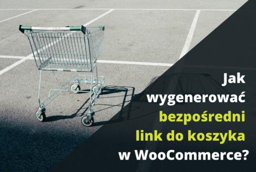Jak wygenerować bezpośredni link to koszyka WooCommerce?